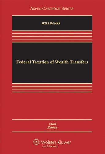 Federal Taxation of Wealth Transfers, Third Edition 9781454810148