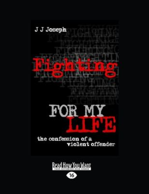 Fighting for My Life: The Confession of a Violent Offender (Large Print 16pt) 9781458756930