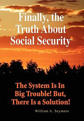 Finally, the Truth about Social Security 9781456883621