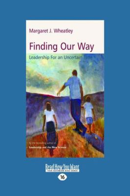 Finding Our Way: Leadership for an Uncertain Time (Large Print 16pt)