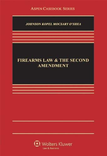 Firearms Law & the Second Amendment; Regulation, Rights, and Policy 9781454805113