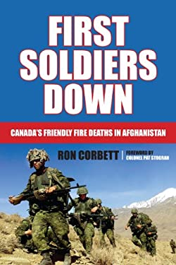 First Soldiers Down: Canada's Friendly Fire Deaths in Afghanistan 9781459703278