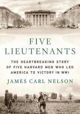 Five Lieutenants: The Heartbreaking Story of Five Harvard Men Who Led America to Victory in World War I 9781455163380