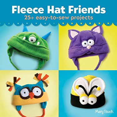 Fleece Hat Friends: 25+ Easy-To-Sew Projects 9781454703549