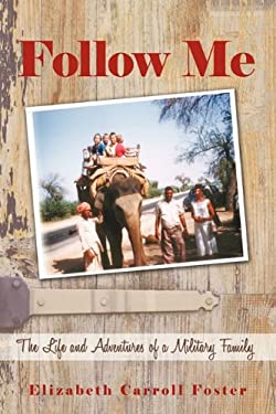 Follow Me: The Life and Adventures of a Military Family 9781450207560