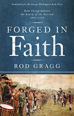 Forged in Faith: How Faith Shaped the Birth of the Nation 1607-1776 9781451623505