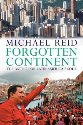 Forgotten Continent: The Battle for Latin America's Soul 9781455110537