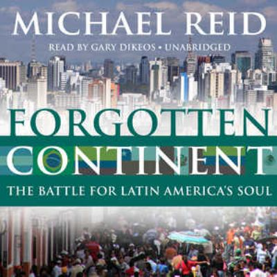 Forgotten Continent: The Battle for Latin America's Soul 9781455110544