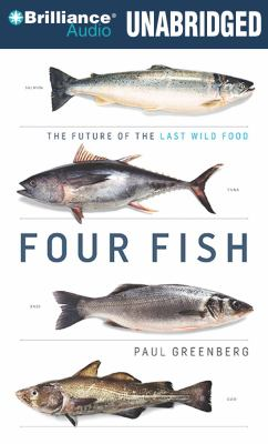 Four Fish: The Future of the Last Wild Food 9781455809622