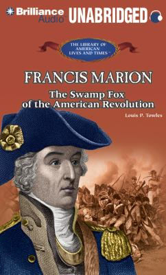 Francis Marion: The Swamp Fox of the American Revolution 9781455811076