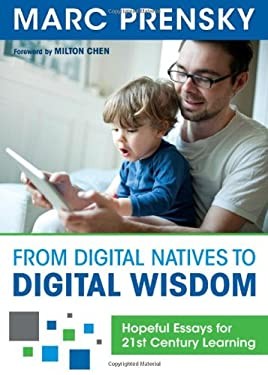 From Digital Natives to Digital Wisdom: Hopeful Essays for 21st Century Learning 9781452230092
