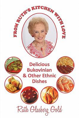 From Ruth's Kitchen with Love: Delicious Bukovinian & Other Ethnic Dishes 9781450252386