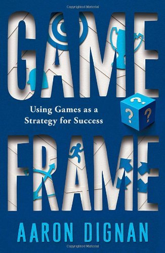 Game Frame: Using Games as a Strategy for Success 9781451611052