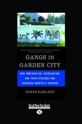 Gangs in Garden City: How Immigration, Segregation, and Youth Violence Are Changing America's Suburbs (Large Print 16pt)