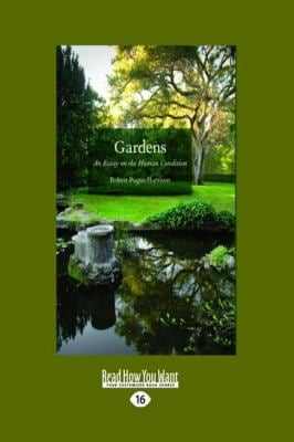 Gardens: An Essay on the Human Condition (Large Print 16pt) 9781459606265
