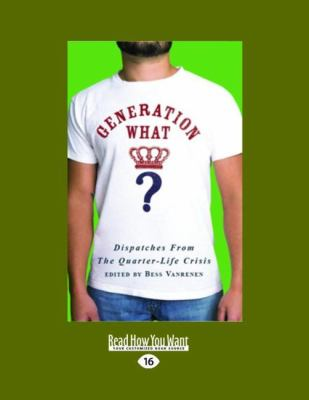 Generation What?: Dispatches from the Quarter-Life Crisis (Easyread Large Edition) 9781458748706