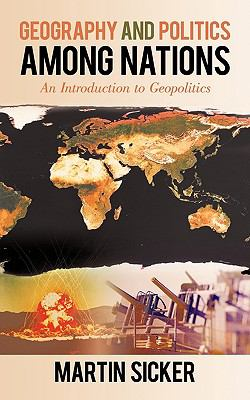 Geography and Politics Among Nations: An Introduction to Geopolitics 9781450231374