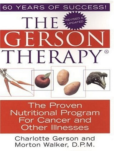 The Gerson Therapy: The Proven Nutritional Program for Cancer and Other Illnesses 9781452651484
