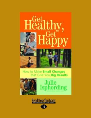 Get Healthy, Get Happy: How to Make Small Changes That Give You Big Results (Large Print 16pt) 9781458731807