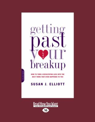 Getting Past Your Breakup: How to Turn a Devastating Loss Into the Best Thing That Ever Happened to You 9781458778895