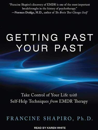 Getting Past Your Past: Take Control of Your Life with Self-Help Techniques from EMDR Therapy 9781452657721