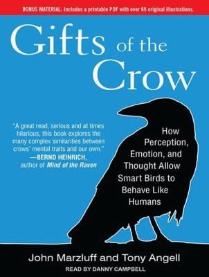 Gifts of the Crow: How Perception, Emotion, and Thought Allow Smart Birds to Behave Like Humans 9781452607719