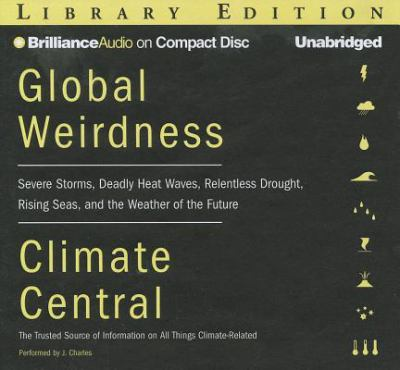 Global Weirdness: Severe Storms, Deadly Heat Waves, Relentless Drought, Rising Seas and the Weather of the Future 9781455892174