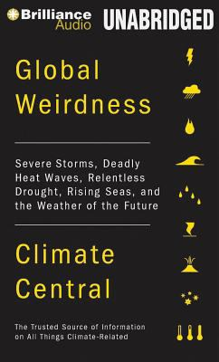 Global Weirdness: Severe Storms, Deadly Heat Waves, Relentless Drought, Rising Seas and the Weather of the Future 9781455892181