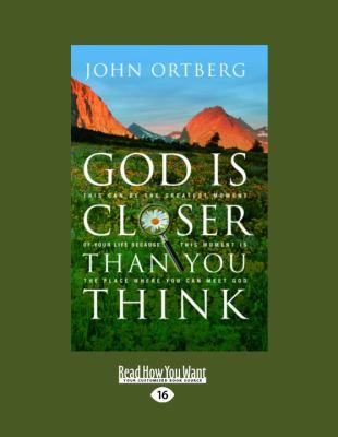God Is Closer Than You Think: This Can Be the Greatest Moment of Your Life Because This Moment Is the Place Where You Can Meet God 9781458758187