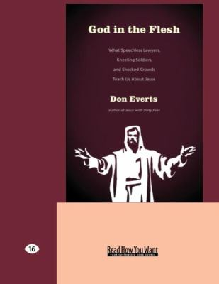 God in the Flesh: What Speechless Lawyers, Kneeling Soldiers and Shocked Crowds Teach Us about Jesus (Large Print 16pt) 9781458726865