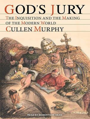God's Jury: The Inquisition and the Making of the Modern World 9781452636825