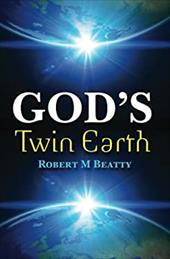 God's Twin Earth - Beatty, MR Robert M.