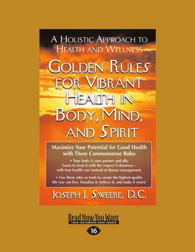 Golden Rules for Vibrant Health in Body, Mind, and Spirit: A Holistic Approach to Health and Wellness (Easyread Large Edition) 9781458749130