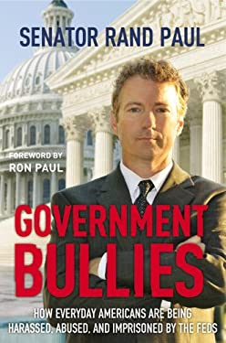 Government Bullies: How Everyday Americans Are Being Harassed, Abused, and Imprisoned by the Feds 9781455522750