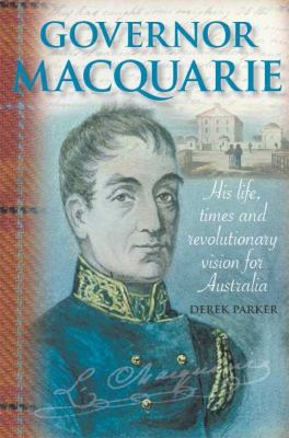 Governor Macquarie: His Life, Times and Revolutionary Vision for Australia (Large Print 16pt) 9781459616462