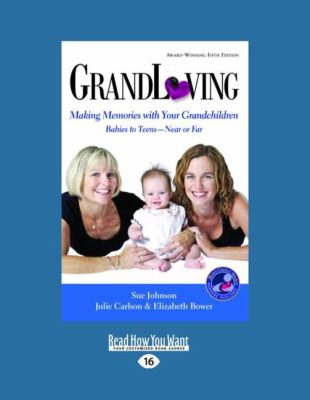 Grandloving: Making Memories with Your Grandchildren Babies to Teensa