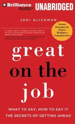 Great on the Job: What to Say, How to Say It. the Secrets of Getting Ahead. 9781455864003