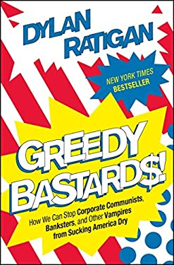 Greedy Bastards: How We Can Stop Corporate Communists, Banksters, and Other Vampires from Sucking America Dry 9781451642230