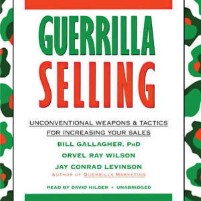 Guerrilla Selling: Unconventional Weapons & Tactics for Increasing Your Sales 9781455154982