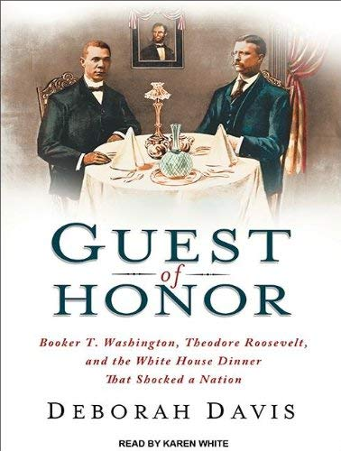 Guest of Honor: Booker T. Washington, Theodore Roosevelt, and the White House Dinner That Shocked a Nation 9781452658575