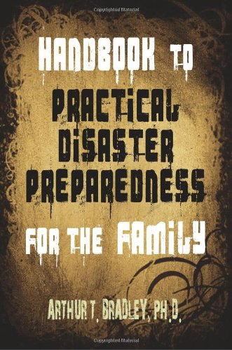 Handbook to Practical Disaster Preparedness for the Family 9781453678879