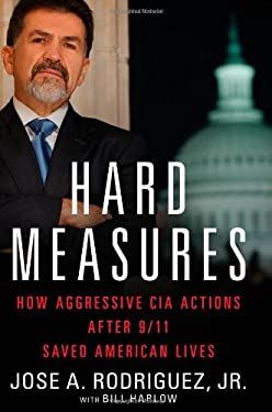 Hard Measures: How Aggressive CIA Actions After 9/11 Saved American Lives 9781451663471