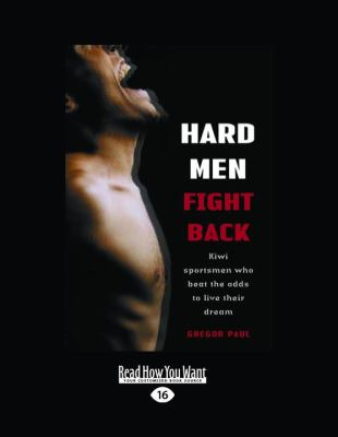 Hard Men Fight Back: Kiwi Sportsmen Who Beat the Odds to Live Their Dream 9781458780102