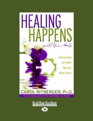 Healing Happens with Your Help: Understanding the Hidden Meanings Behind Illness (Easyread Large Edition) 9781458744395