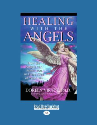 Healing with the Angels: How the Angels Can Assist You in Every Area of Your Life 9781458756060
