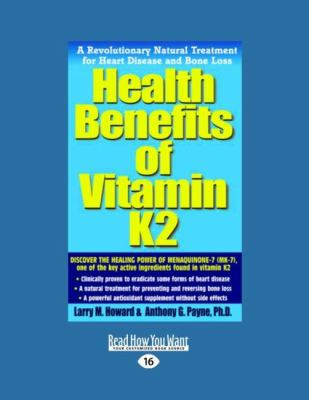 Health Benefits of Vitamin K2: A Revolutionary Natural Treatment for Heart Disease and Bone Loss (Easyread Large Edition) 9781458748195