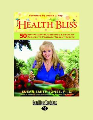 Health Bliss: 50 Revitalizing Naturefoods and Lifestyles Choices to Promote Vibrant Health 9781458752178