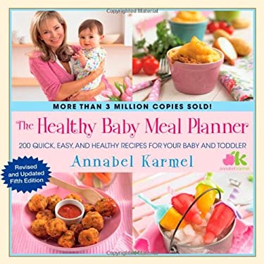 The Healthy Baby Meal Planner: 200 Quick, Easy, and Healthy Recipes for Your Baby and Toddler 9781451665598