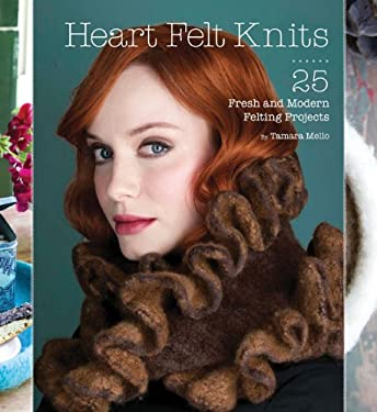Heart Felt Knits: 25 Fresh and Modern Felting Projects 9781452102528