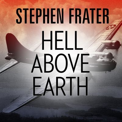 Hell Above Earth: The Incredible True Story of an American WWII Bomber Commander and the Copilot Ordered to Kill Him 9781452657158